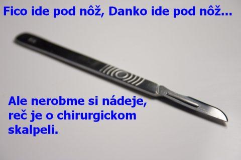 Fico ide pod nôž, Danko ide pod nôž... Ale nerobme si nádeje, reč je o chirurgickom skalpeli.