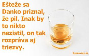 Ešteže sa Danko priznal, že pil. Inak by to nikto nezistil, on tak rozpráva aj triezvy.