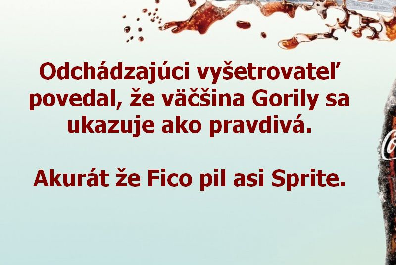 Odchádzajúci vyšetrovateľ povedal, že väčšina Gorily sa ukazuje ako pravdivá. Akurát že Fico pil asi Sprite.