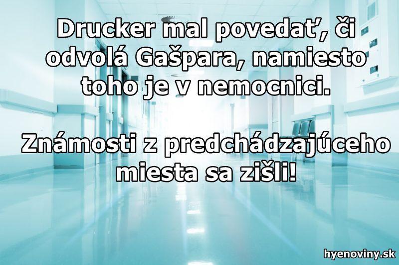 Drucker mal povedať, či odvolá Gašpara, namiesto toho je v nemocnici. Známosti z predchádzajúceho miesta sa zišli!