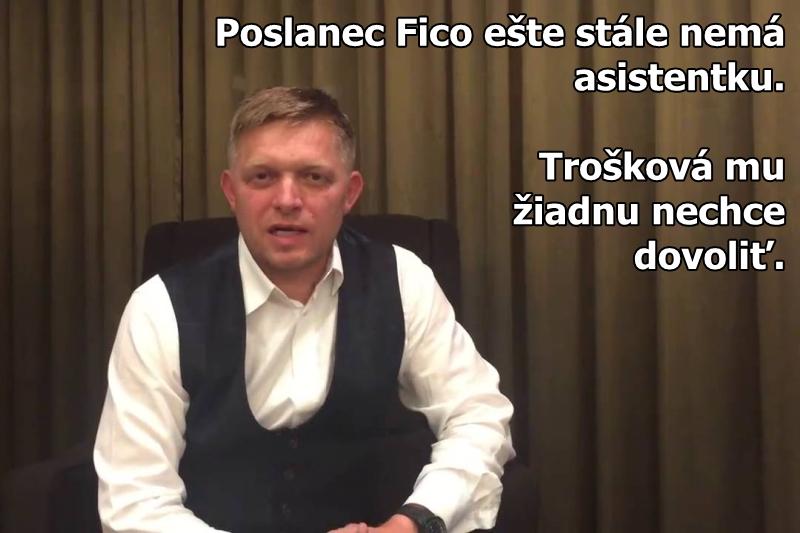 Poslanec Fico ešte stále nemá asistentku. Trošková mu žiadnu nechce dovoliť.