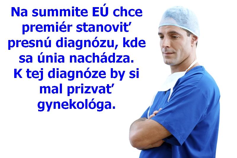 Na summite EÚ chce premiér stanoviť presnú diagnózu, kde sa únia nachádza. K tej diagnóze by si mal prizvať gynekológa.