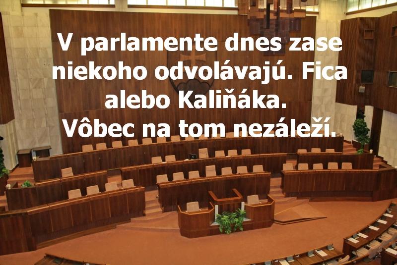 V parlamente dnes zase niekoho odvolávajú. Fica alebo Kaliňáka. Vôbec na tom nezáleží.