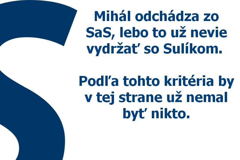 Mihál odchádza zo SaS, lebo to už nevie vydržať so Sulíkom. Podľa tohto kritéria by v tej strane už nemal byť nikto.