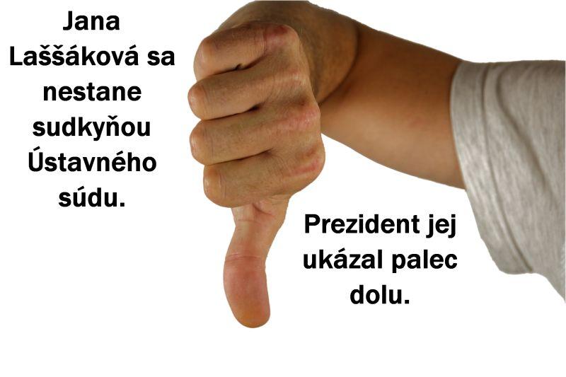 Jana Laššáková sa nestane sudkyňou Ústavného súdu. Prezident jej ukázal palec dolu.