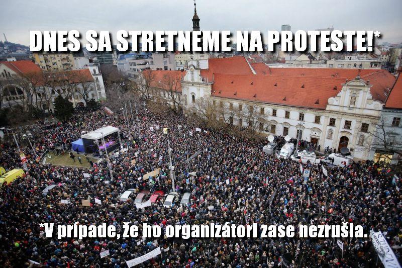 Dnes sa stretneme na proteste! (V prípade, že ho organizátori zase nezrušia.)