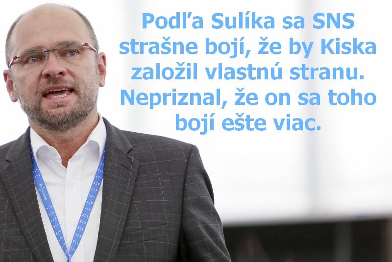 Podľa Sulíka sa SNS strašne bojí, že by Kiska založil vlastnú stranu. Nepriznal, že on sa toho bojí ešte viac.