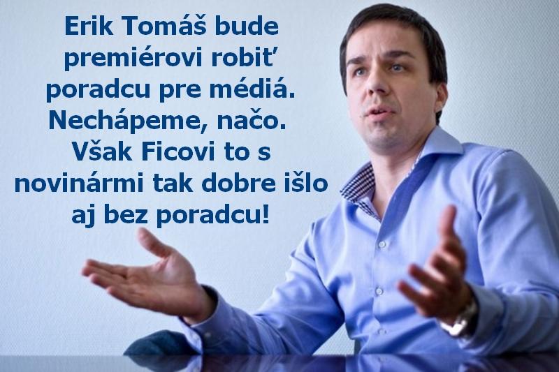 Erik Tomáš bude premiérovi robiť poradcu pre médiá. Nechápeme, načo. Však Ficovi to s novinármi tak dobre išlo aj bez poradcu!