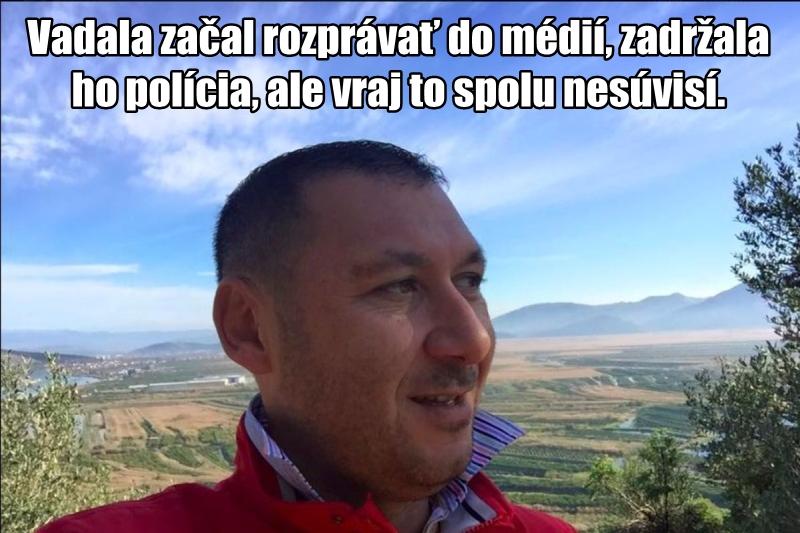 Vadala začal rozprávať do médií, zadržala ho polícia, ale vraj to spolu nesúvisí.