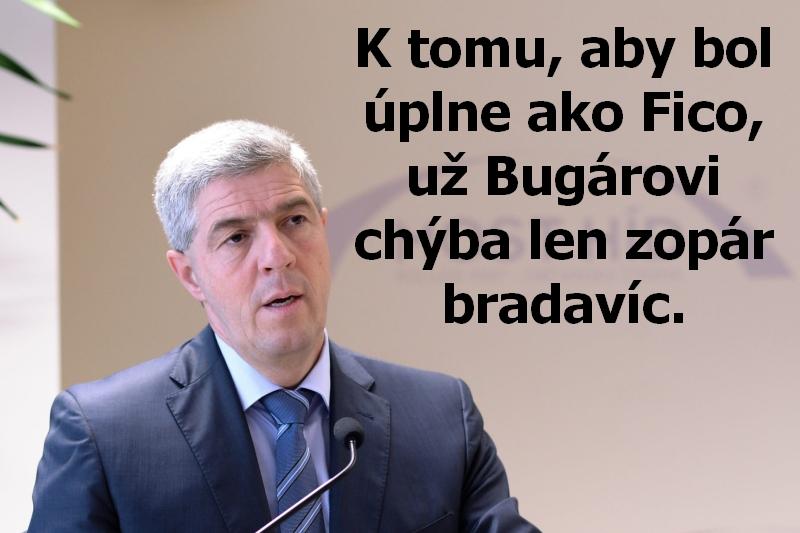 K tomu, aby bol úplne ako Fico, už Bugárovi chýba len zopár bradavíc.