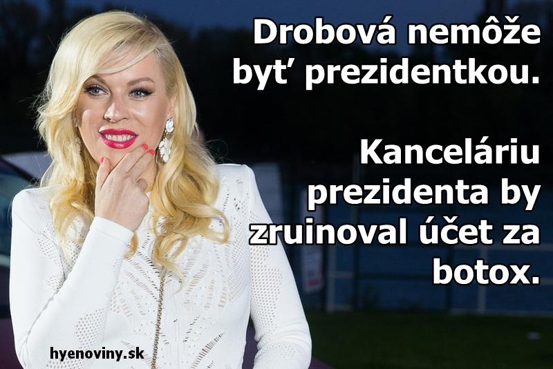 Drobová sa nemôže stať prezidentkou. Kanceláriu prezidenta by zruinoval účet za botox.