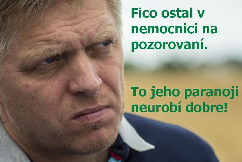 Fico ostal v nemocnici na pozorovaní. To jeho paranoji neurobí dobre!