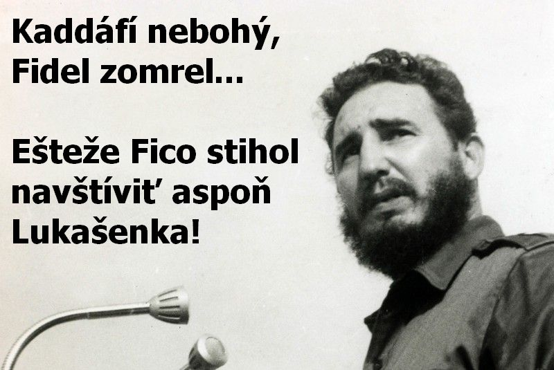 Kaddáfí nebohý, Fidel zomrel... Ešteže Fico stihol navštíviť aspoň Lukašenka!