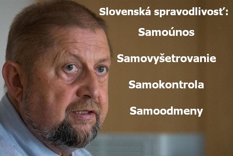 Slovenská spravodlivosť: Samoúnos. Samovyšetrovanie. Samokontrola. Samoodmeny.