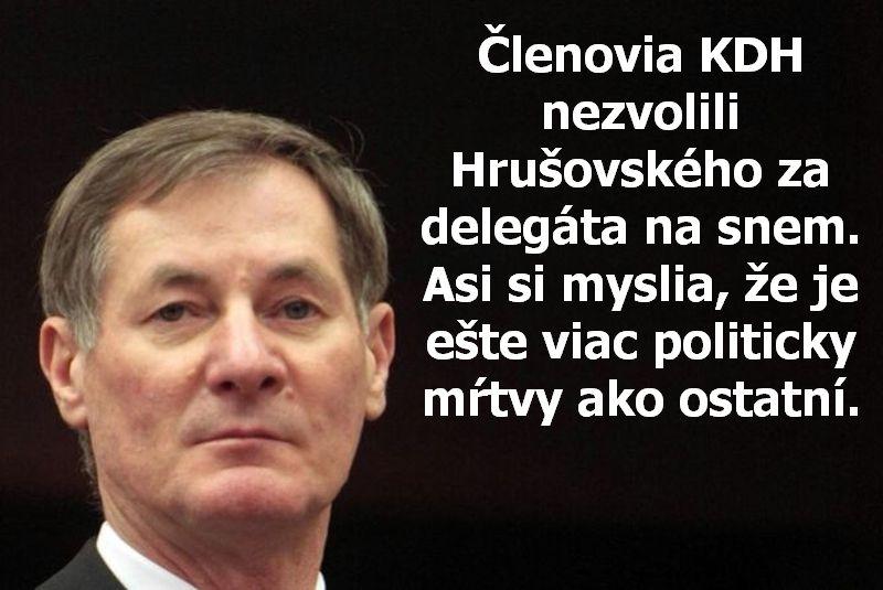 Členovia KDH nezvolili Hrušovského za delegáta na snem. Asi si myslia, že je ešte viac politicky mŕtvy ako ostatní.