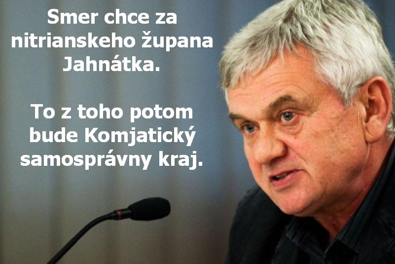 Smer chce za nitrianskeho župana Jahnátka. To z toho potom bude Komjatický samosprávny kraj.