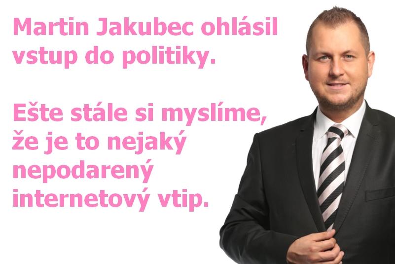 Martin Jakubec ohlásil vstup do politiky. Ešte stále si myslíme, že je to nejaký nepodarený internetový vtip.