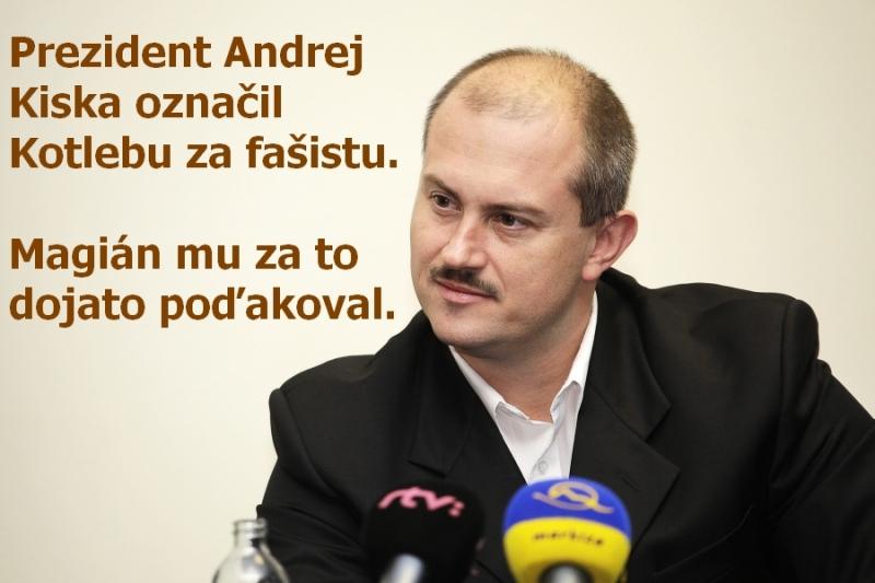 Prezident Andrej Kiska označil Kotlebu za fašistu. Magián mu za to dojato poďakoval.