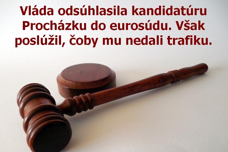 Vláda odsúhlasila kandidatúru Procházku do eurosúdu. Však poslúžil, čoby mu nedali trafiku.