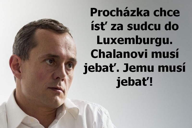 Procházka chce ísť za sudcu do Luxemburgu. Chalanovi musí jebať. Jemu musí jebať!