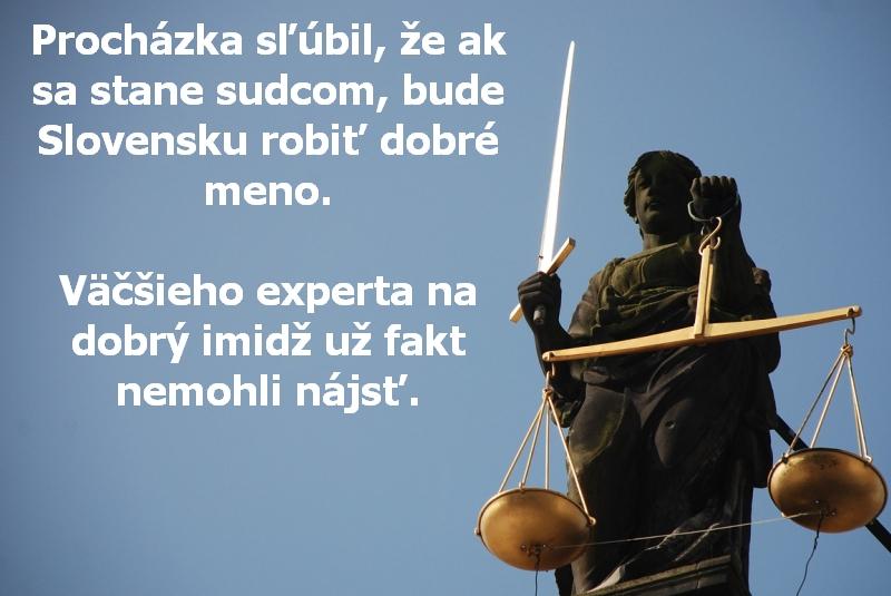 Procházka sľúbil, že ak sa stane sudcom, bude Slovensku robiť dobré meno. Väčšieho experta na dobrý imidž už fakt nemohli nájsť.