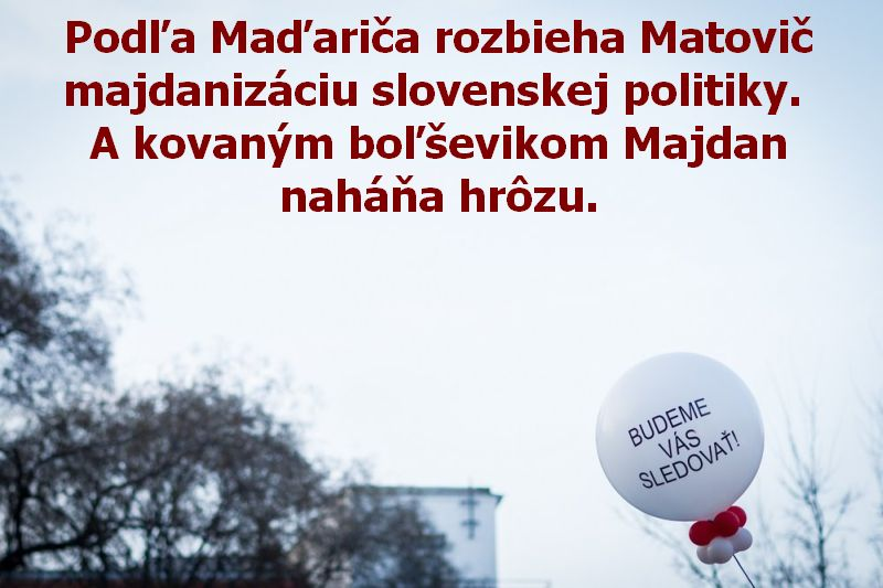 Podľa Maďariča rozbieha Matovič majdanizáciu slovenskej politiky. A kovaným boľševikom Majdan naháňa hrôzu.