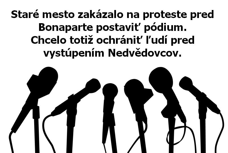 Staré mesto zakázalo na proteste pred Bonaparte postaviť pódium. Chcelo totiž ochrániť ľudí pred vystúpením Nedvědovcov.