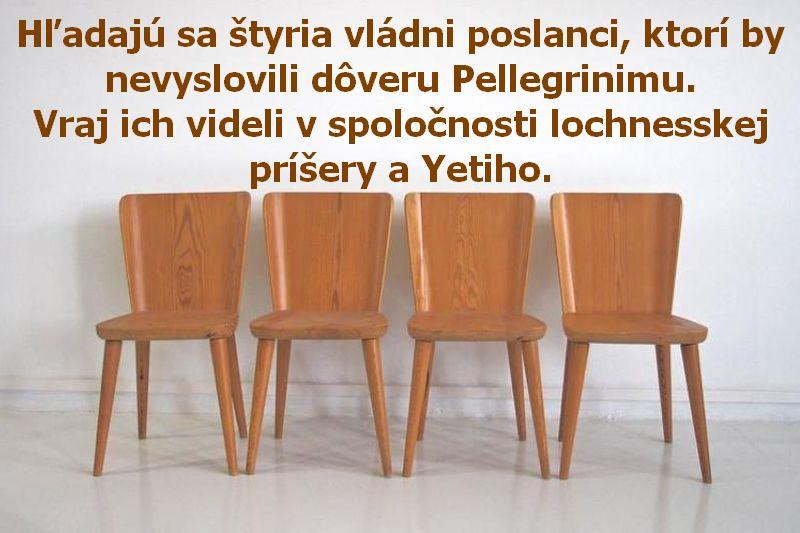 Hľadajú sa štyria vládni poslanci, ktorí by nevyslovili dôveru Pellegrinimu.Vraj ich videli v spoločnosti lochnesskej príšery a Yetiho.