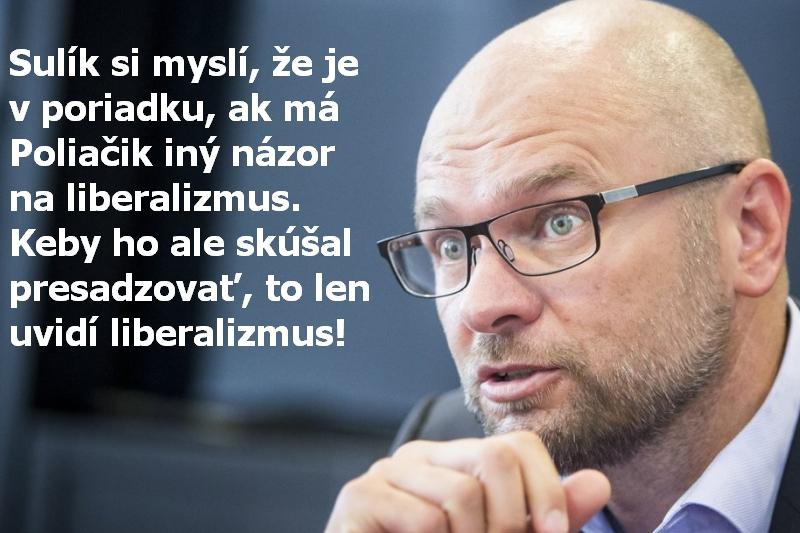 Sulík si myslí, že je v poriadku, ak má Poliačik iný názor na liberalizmus. Keby ho ale skúšal presadzovať, to len uvidí liberalizmus!