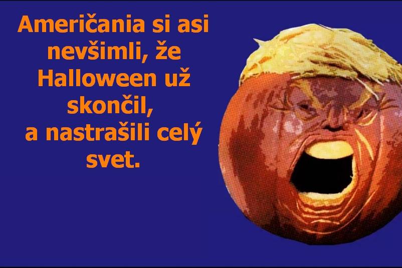 Američania si asi nevšimli, že Halloween už skončil, a nastrašili celý svet.