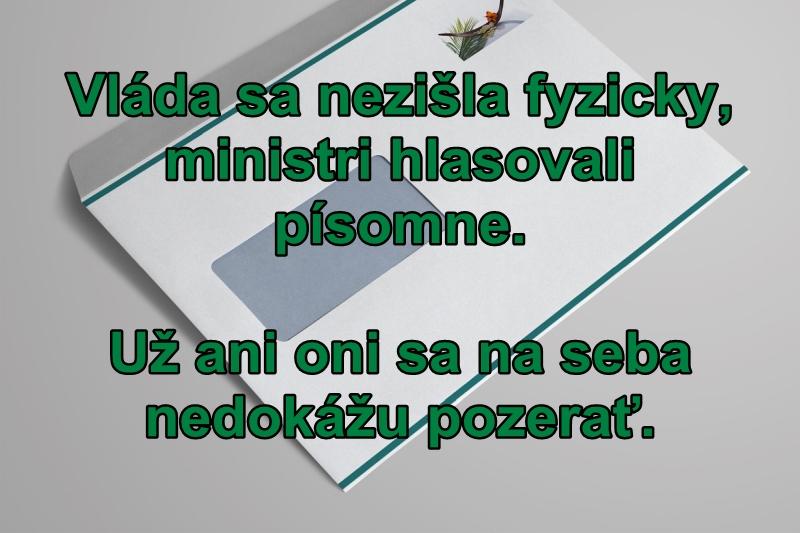 Vláda sa nezišla fyzicky, ministri hlasovali písomne. Už ani oni sa na seba nedokážu pozerať.