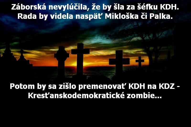 Záborská nevylúčila, že by šla za šéfku KDH. Rada by videla naspäť Mikloška či Palka. Potom by sa zišlo premenovať KDH na KDZ - Kresťanskodemokratické zombie...